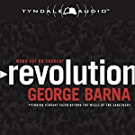 Revolution: Finding Vibrant Faith Beyond the Walls of the Sanctuary | George Barna