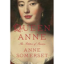 Queen Anne: The Politics of Passion Audiobook by Anne Somerset Narrated by Hannah Curtis