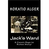 Jack's Ward: A Classic Rags to Riches Story! ~ Horatio Alger
