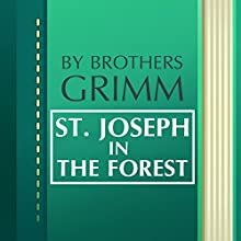 St. Joseph in the Forest (Annotated) (       UNABRIDGED) by Brothers Grimm Narrated by Anastasia Bertollo