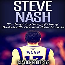 Steve Nash: The Inspiring Story of One of Basketball's Greatest Point Guards (       UNABRIDGED) by Clayton Geoffreys Narrated by David L. Stanley