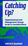 img - for Catching Up?: Organizational and Management Change in the Ex-Socialist Block (Suny Series in International Management) book / textbook / text book
