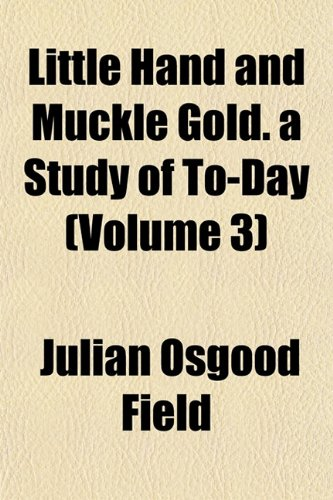 Little Hand and Muckle Gold. a Study of To-Day (Volume 3)