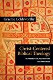 Image of Christ-Centered Biblical Theology: Hermeneutical Foundations and Principles