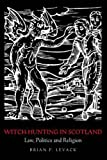 Witch-Hunting in Scotland: Law, Politics and Religion (0415399432) by Levack, Brian P.