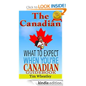 The Canadian - A guidebook for what to expect when you are Canadian Tim Wheatley