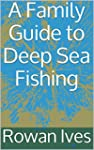 A Family Guide to Deep Sea Fishing (E...