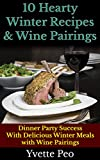 10 Hearty Winter Recipes & Wine Pairings: Dinner Party Success With Delicious Winter Meals And Wine Pairings