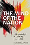 "BOOKS RECEIVED: Egbert Klautke, ""The Mind of the Nation: Volkerpsychologie in Germany, 1851-1955"" (Berghahn Books, 2016)"