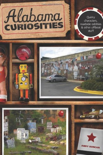 Alabama Curiosities, 2nd: Quirky Characters, Roadside Oddities & Other Offbeat Stuff (Curiosities Series)