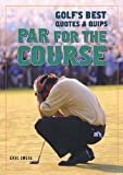 Par for the Course: Golf's Best Quotes and Quips (1554072573) by Zweig, Eric