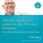 Warum 'Spirituelle' später in den Himmel kommen | Robert Betz