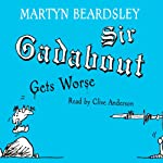 Sir Gadabout Gets Worse | Martyn Beardsley