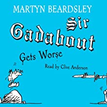 Sir Gadabout Gets Worse Audiobook by Martyn Beardsley Narrated by Clive Anderson