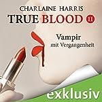 Vampir mit Vergangenheit (True Blood 11) | Charlaine Harris