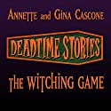 The Witching Game: Deadtime Stories (       UNABRIDGED) by Annette Cascone, Gina Cascone Narrated by Ilyana Kadushin