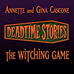 The Witching Game: Deadtime Stories | Annette Cascone,Gina Cascone