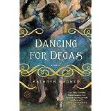 Dancing for Degas: A Novel ~ Kathryn Wagner