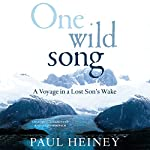One Wild Song: A Voyage in a Lost Son's Wake | Paul Heiney