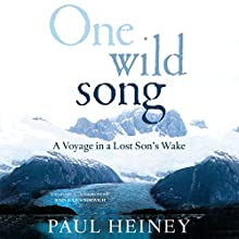 One Wild Song: A Voyage in a Lost Son's Wake (       UNABRIDGED) by Paul Heiney Narrated by Gareth Armstrong