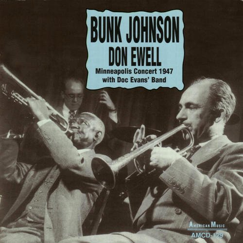 Minneapolis Concert 1947 With Doc Evans' Band by Bunk Johnson and Don Ewell
