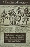 img - for A Fractured Society: The Politics of London in the First Age of Party, 1688-1715 book / textbook / text book