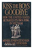 img - for Kiss the Boys Goodbye: Shocking Story of Abandoned U.S. Prisoners of War in Vietnam book / textbook / text book