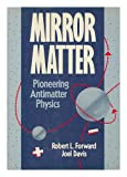 Mirror Matter (Wiley Science Editions) (0471628123) by Forward, Robert L.