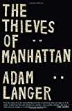 The Thieves of Manhattan: A Novel (1400068916) by Langer, Adam