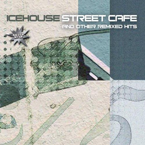 ICEHOUSE - Icehouse Street Cafe - Zortam Music