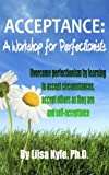 Acceptance:  A Workshop for Perfectionists -- Overcome perfectionism by learning to accept circumstances, accept others as they are and self-acceptance