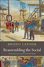 Reassembling the Social: An Introduction to Actor-Network-Theory (Clarendon Lectures in Management Studies)