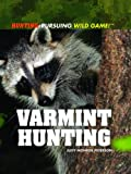 img - for Varmint Hunting (Hunting: Pursuing Wild Game!) book / textbook / text book