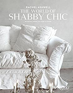 The World of Shabby Chic: Beautiful Homes, My Story & Vision from Rizzoli International Publications