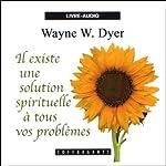 Il existe une solution spirituelle à tous vos problèmes | Wayne W. Dyer