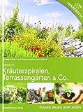 Kräuterspiralen, Terrassengärten & Co: Planen, Bauen, Bepflanzen