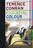 Sir Terence Conran Essential Colour: The back to basics guide to home design, decoration and furnishing