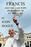 Download Francis and the Last Pope Prophecies of St. Malachy