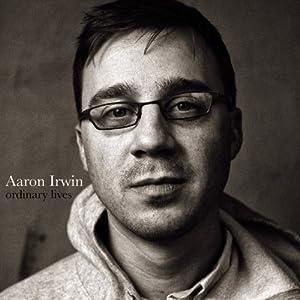 Aaron Irwin. Ordinary Lives