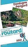 echange, troc Collectif - Guide du Routard Dordogne, Périgord 2012