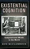 img - for Existential Cognition: Computational Minds in the World by McClamrock Ron (1995-03-15) Hardcover book / textbook / text book