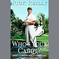 Who's Your Caddy: Looping for the Great, Near Great, and Reprobates of Golf (       ABRIDGED) by Rick Reilly Narrated by Grover Gardner