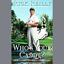 Who's Your Caddy: Looping for the Great, Near Great, and Reprobates of Golf Audiobook by Rick Reilly Narrated by Grover Gardner