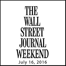 Weekend Journal 07-16-2016 Newspaper / Magazine by  The Wall Street Journal Narrated by  The Wall Street Journal