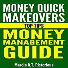 Money Quick Makeovers Top Tips: Money Management Guide (       UNABRIDGED) by Marcia R.T. Pistorious Narrated by Rick Hoem