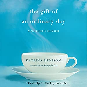 The Gift of an Ordinary Day: A Mother's Memoir | [Katrina Kenison]