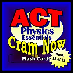 ACT Prep Test PHYSICS ESSENTIALS Flash Cards--CRAM NOW--ACT Exam Review Book & Study Guide (ACT Cram Now 13)