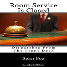 Room Service Is Closed: Dispatches from the Front Desk (       UNABRIDGED) by Sean Fox Narrated by Brandon McKernan
