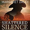 Shattered Silence: The Men of the Texas Rangers, Book 2 (       UNABRIDGED) by Margaret Daley Narrated by Carly Robins