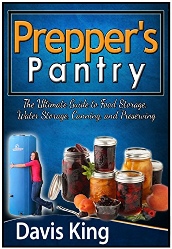 Prepper's Pantry: The Ultimate Guide to Food Storage, Water Storage, Canning, and Preserving (Prepper's Pantry, prepper survival, prepper books) by Davis King